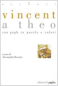 Vincent a Theo. Van Gogh in parole e colori. Ediz. illustrata