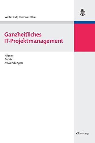 Ganzheitliches IT-Projektmanagement: Wissen, Praxis, Anwendungen