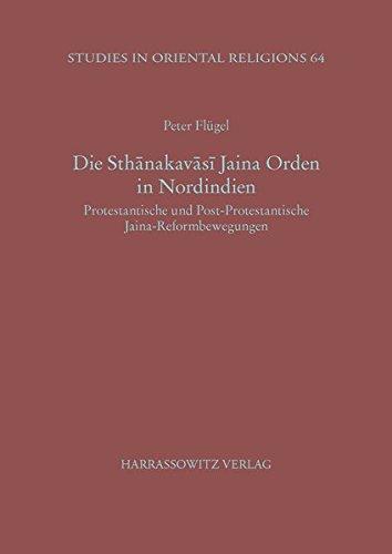 Die Sthanakavasi Jaina Orden in Nordindien: Protestantische Und Post-protestantische Jaina-reformbewegungen (Studies in Oriental Religions) por Peter Flugel