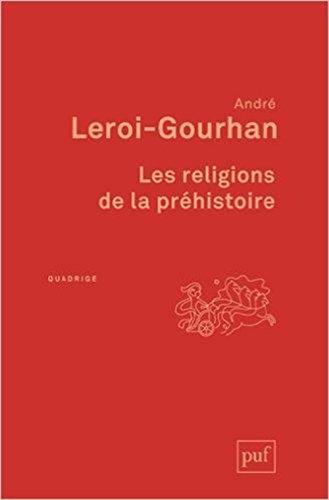 Les religions de la préhistoire : Paléolithique par André Leroi-Gourhan