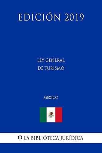 Ley General de Turismo (México) (Edición 2019) por La Biblioteca Jurídica