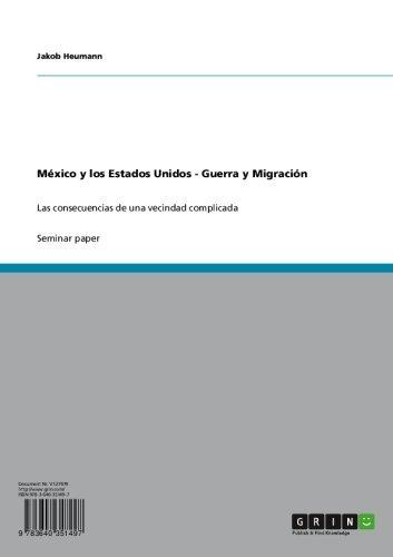 México y los Estados Unidos: Guerra y Migración: Las consecuencias de una vecindad complicada (Spanish Edition) Americana Hahn