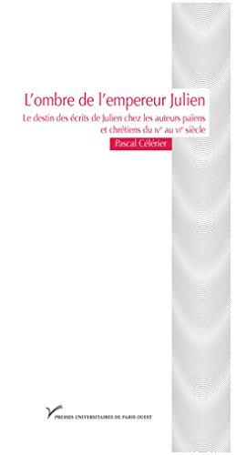 L'ombre de l'empereur Julien: Le destin des écrits de Julien chez les auteurs païens et chrétiens du ive au vie siècle pdf ebook