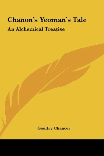 Chanon's Yeoman's Tale Chanon's Yeoman's Tale: An Alchemical Treatise an Alchemical Treatise -