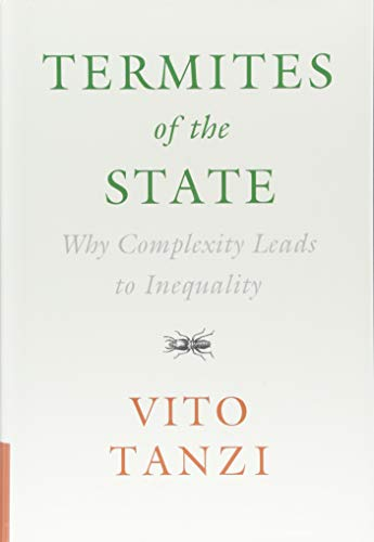 Termites of the State: Why Complexity Leads to Inequality por Vito Tanzi