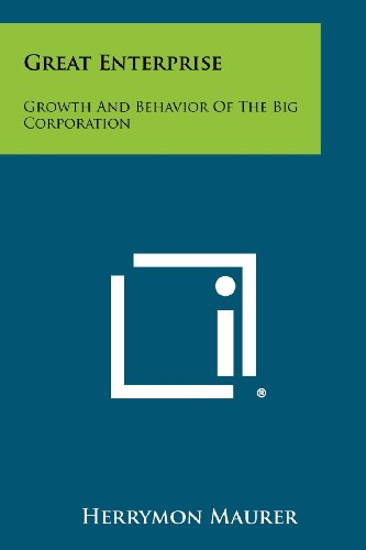 Great Enterprise: Growth and Behavior of the Big Corporation