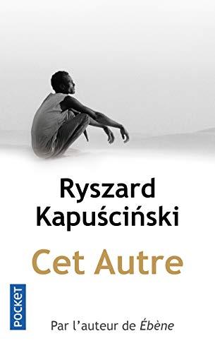 Cet autre par Ryszard KAPUSCINSKI