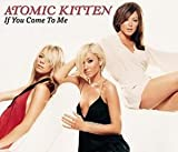 If You Come to Me [CD 1] [CD 1] by Atomic Kitten (2003-01-01) -