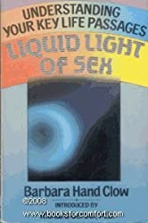 Liquid Light of Sex: Understanding Your Key Life Passages by Barbara Hand Clow (1992-03-31)
