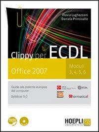 Clippy per ECDL. Office 2007. Moduli 3-4-5-6. Guida alla patente europea del computer. Per le Scuole superiori. Con CD-ROM. Con espansione online