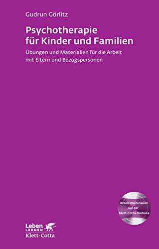 Psychotherapie für Kinder und Familien: Übungen und Materialien für die Arbeit mit Eltern und Bezugspersonen (Leben lernen 179) (Arbeit übung)