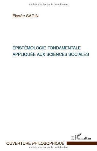 Epistemologie fondamentale appliquee aux sciences sociales de Elysée Sarin (2 janvier 2012) Broché