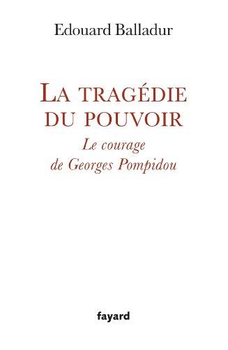 La tragdie du pouvoir: Le courage de Georges Pompidou