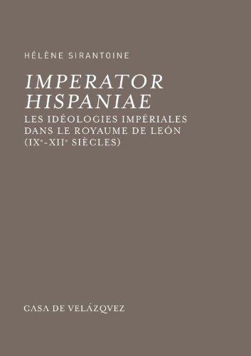 Imperator Hispaniae: Les idéologies impériales dans le royaume de León (IXe-XIIe siècles) (Bibliothèque de la Casa de Velázquez) por Hélène Sirantoine