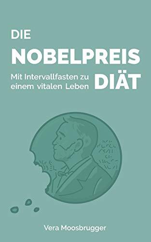 Die Nobelpreis-Diät: Mit Intervallfasten zu einem vitalen Leben