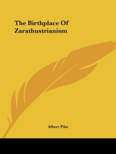The Birthplace of Zarathustrianism por Albert Pike
