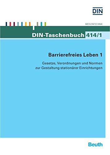 Barrierefreies Leben 1: Gesetze, Verordnungen und Normen zur Gestaltung stationärer Einrichtungen (DIN-Taschenbuch)
