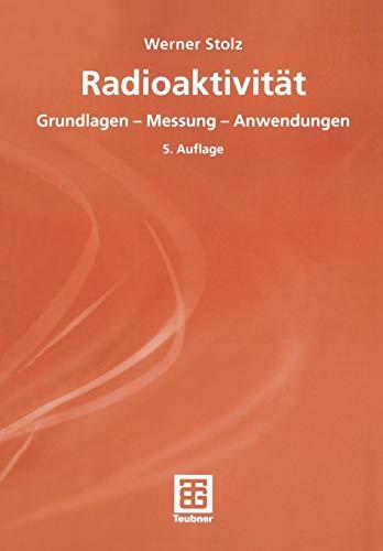 Radioaktivität: Grundlagen - Messung - Anwendungen (German Edition)