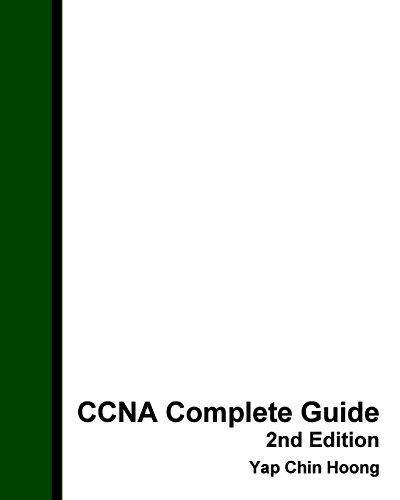 CCNA Complete Guide 2nd Edition: The BEST EVER CCNA Self-Study Workbook Guide por Yap Chin Hoong