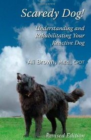 Scaredy Dog: Understanding and Rehabilitating Your Reactive Dog [SCAREDY DOG] [Paperback]