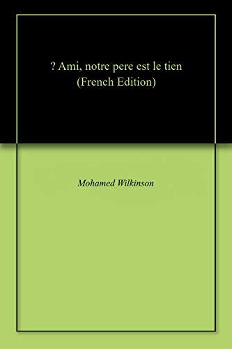 — Ami, notre pere est le tien par Mohamed Wilkinson