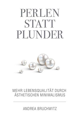 Perlen statt Plunder: Mehr Lebensqualität durch ästhetischen Minimalismus (Perlen Bücher)