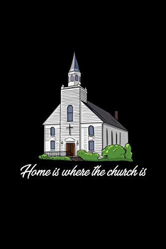 Home is where the Church is: Liniertes Notizbuch - Pastor Christlich Pfarrer Priester Religion Jesus Bibel Geschenk (Verse Bibel Geburtstag)