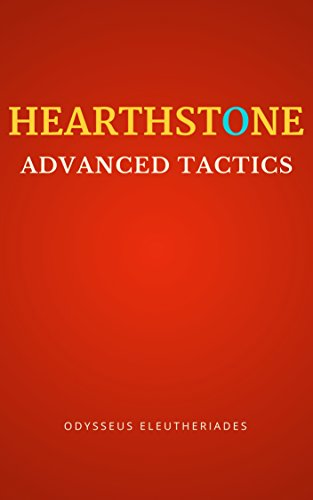 Hearthstone Advanced Tactics: An In-Depth Strategy Guide on How to Become a Pro Player and Reach the Highest Rank of Legend (English Edition)
