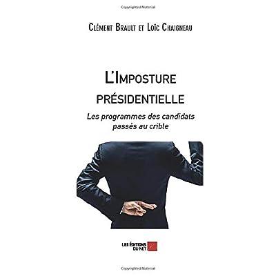 L'Imposture présidentielle: Les programmes des candidats passés au crible