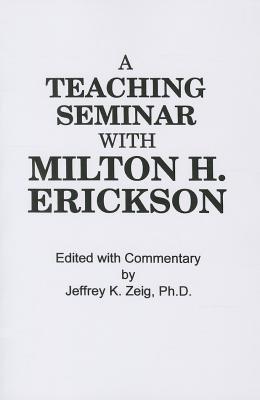 [(Teaching Seminar with Milton H. Erickson)] [Author: Jeffrey K. Zeig] published on (August, 2014)
