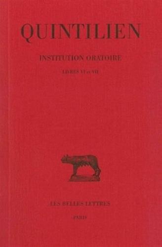 De l'institution oratoire, tome 4 : Livres VI-VII