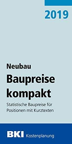 BKI Baupreise kompakt Neubau 2019: Statistische Baupreise für Positionen mit Kurztexten