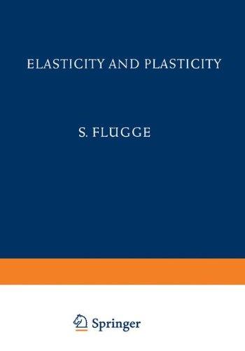 Elasticity and Plasticity / Elastizität und Plastizität (Handbuch der Physik Encyclopedia of Physics)