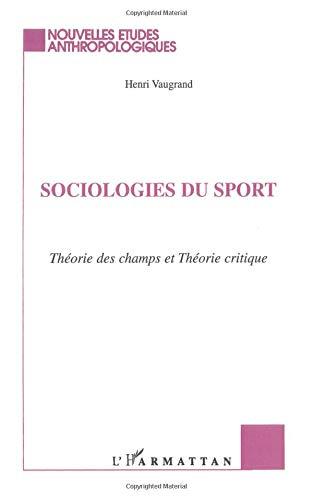 Sociologies du sport: Théorie des champs et théorie critique par Henri Vaugrand