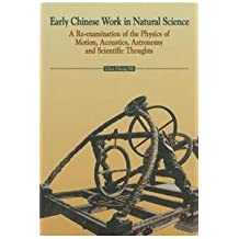 Early Chinese Work in Natural Science – A Re–examination of the Physics of Motion, Acoustics, Astronomy and Scientific Thoughts