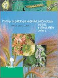 Principi di patologia vegetale, entemologia agraria e difesa delle colture. Per gli Ist. tecnici e professionali