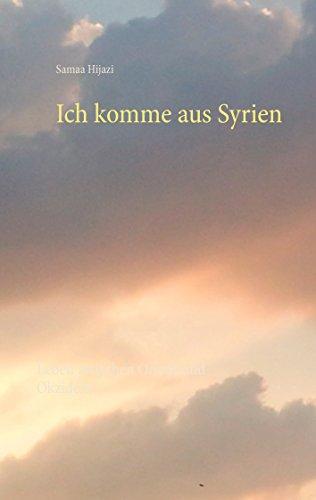Ich komme aus Syrien: Leben zwischen Orient und Okzident