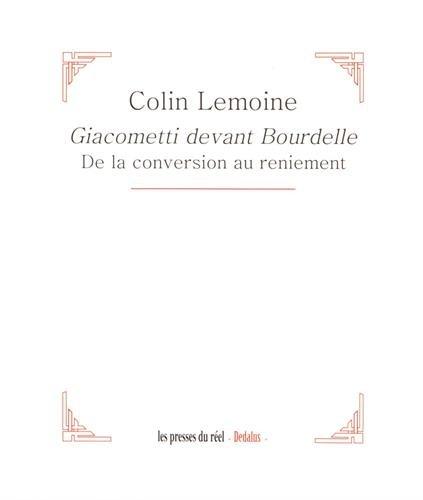 Giacometti devant Bourdelle : De la conversion au reniement par Colin Lemoine