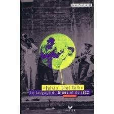 Talkin'that talk : le langage du blues et du jazz
