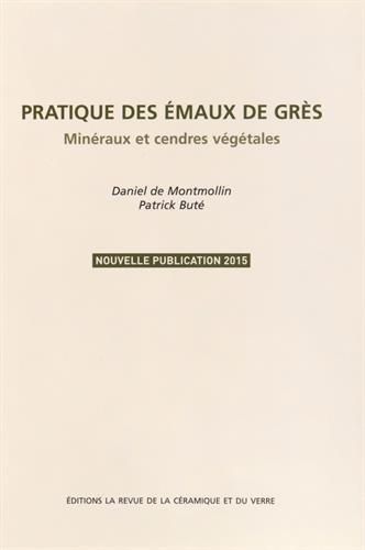 Pratique des émaux de grès : Minéraux et cendres végétales par Daniel de Montmollin