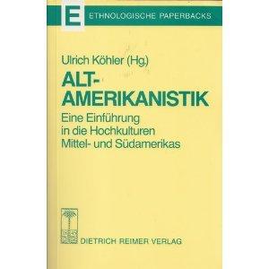 Altamerikanistik: Eine Einführung in die Hochkulturen Mittel- und Südamerikas