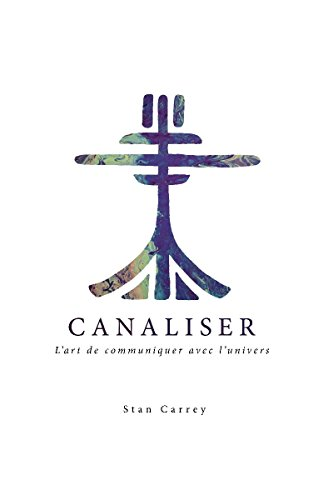 Canaliser,: L'art de communiquer avec l'univers (French Edition)