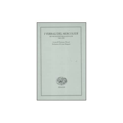 I Verbali Del Mercoledì. Riunioni Editoriali Einaudi. 1943-1952
