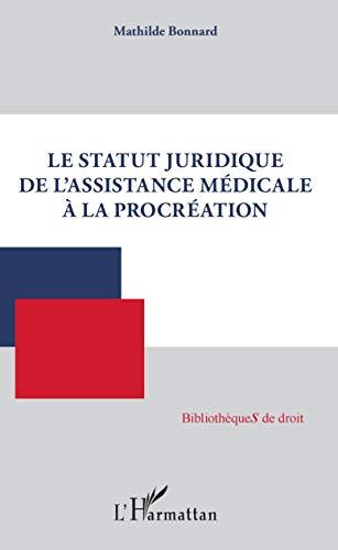 Le statut juridique de l'assistance médicale à la procréation par  Mathilde Bonnard