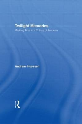 [(Twilight Memories : Marking Time in a Culture of Amnesia)] [By (author) Andreas Huyssen] published on (May, 1995)