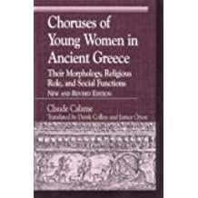 Choruses of Young Women in Ancient Greece: Their Morphology, Religous Role, and Social Functions (Greek Studies: Interdisciplinary Approaches) by Claude Calame (2001-06-06)