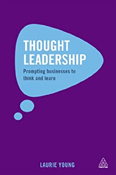 Thought Leadership: Prompting Businesses to Think and Learn by [Young, Laurie]