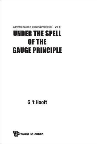 Under The Spell Of The Gauge Principle (Advanced Series In Mathematical Physics) por G. 't Hooft