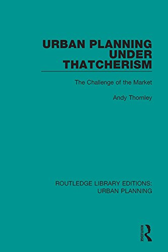 Urban Planning Under Thatcherism: The Challenge of the Market: Volume 21 (Routledge Library Editions: Urban Planning)