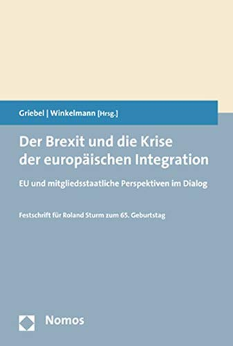 Der Brexit und die Krise der europäischen Integration: EU und mitgliedsstaatliche Perspektiven im Dialog